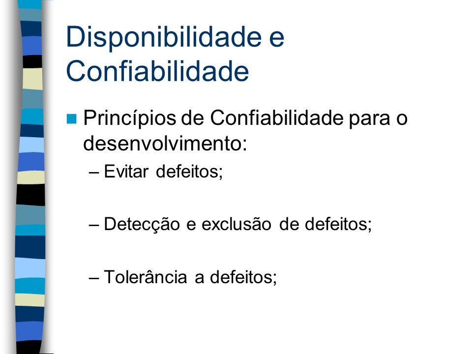 Disponibilidade e Confiabilidade Princípios de Confiabilidade para o desenvolvimento: –Evitar defeitos; –Detecção e exclusão de defeitos; –Tolerância