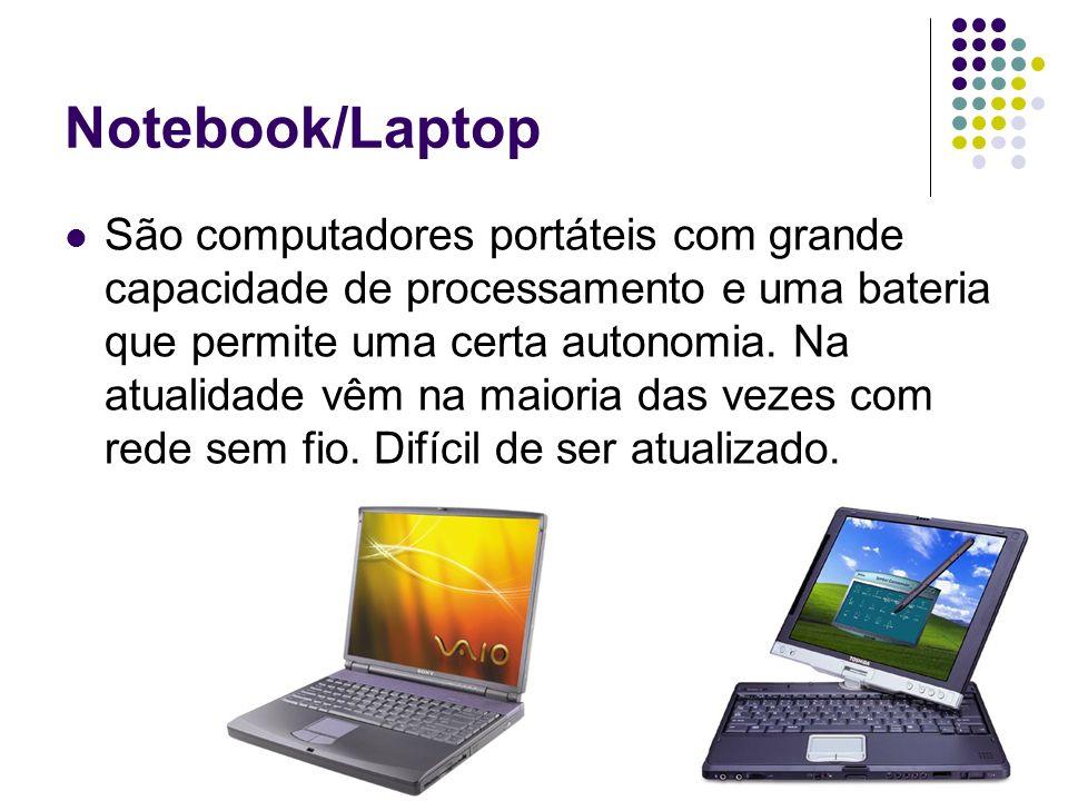 Notebook/Laptop São computadores portáteis com grande capacidade de processamento e uma bateria que permite uma certa autonomia. Na atualidade vêm na