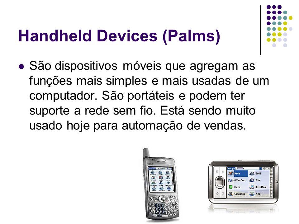 Handheld Devices (Palms) São dispositivos móveis que agregam as funções mais simples e mais usadas de um computador. São portáteis e podem ter suporte