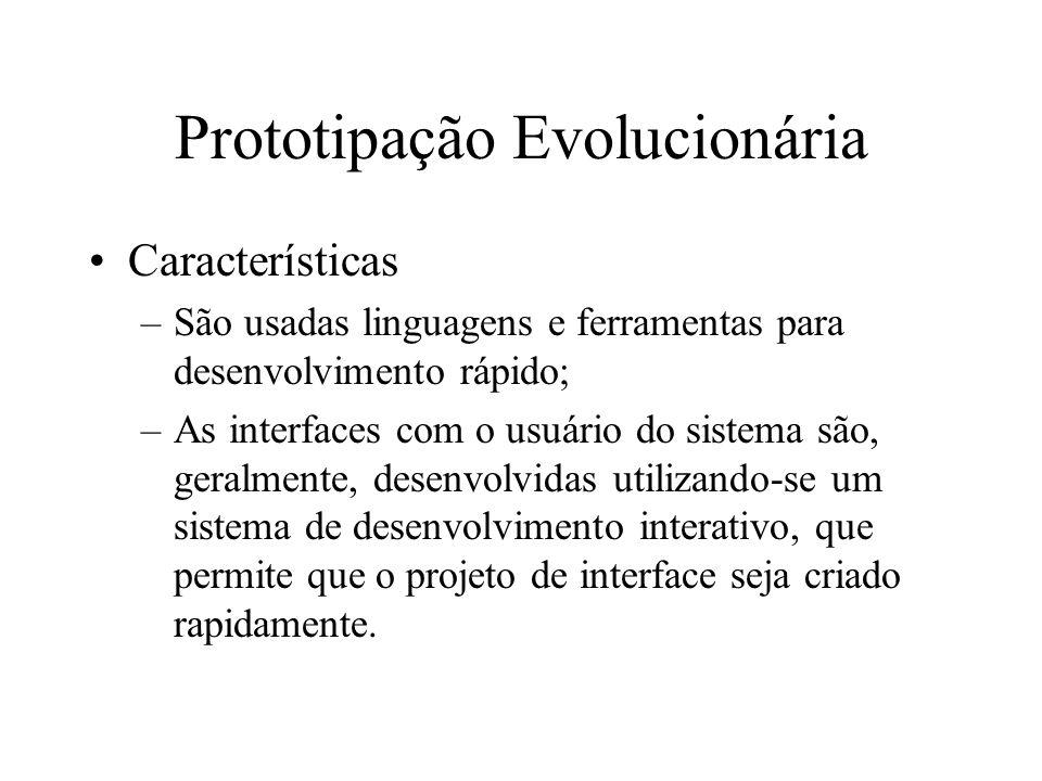 Prototipação Evolucionária Características –São usadas linguagens e ferramentas para desenvolvimento rápido; –As interfaces com o usuário do sistema s