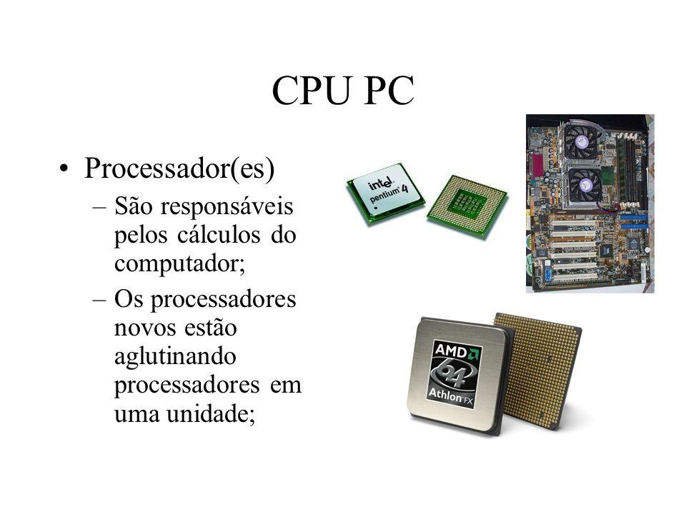CPU PC Processador(es) –São responsáveis pelos cálculos do computador; –Os processadores novos estão aglutinando processadores em uma unidade;