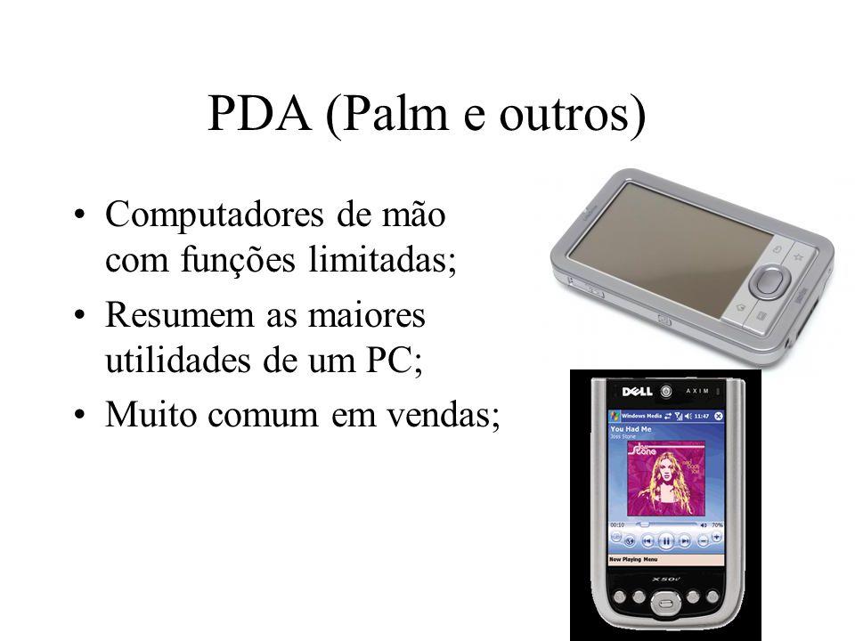 PDA (Palm e outros) Computadores de mão com funções limitadas; Resumem as maiores utilidades de um PC; Muito comum em vendas;