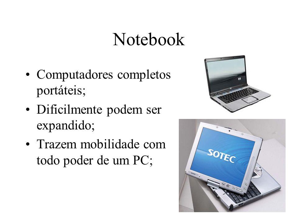 Notebook Computadores completos portáteis; Dificilmente podem ser expandido; Trazem mobilidade com todo poder de um PC;