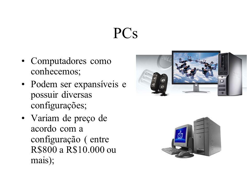 PCs Computadores como conhecemos; Podem ser expansíveis e possuir diversas configurações; Variam de preço de acordo com a configuração ( entre R$800 a