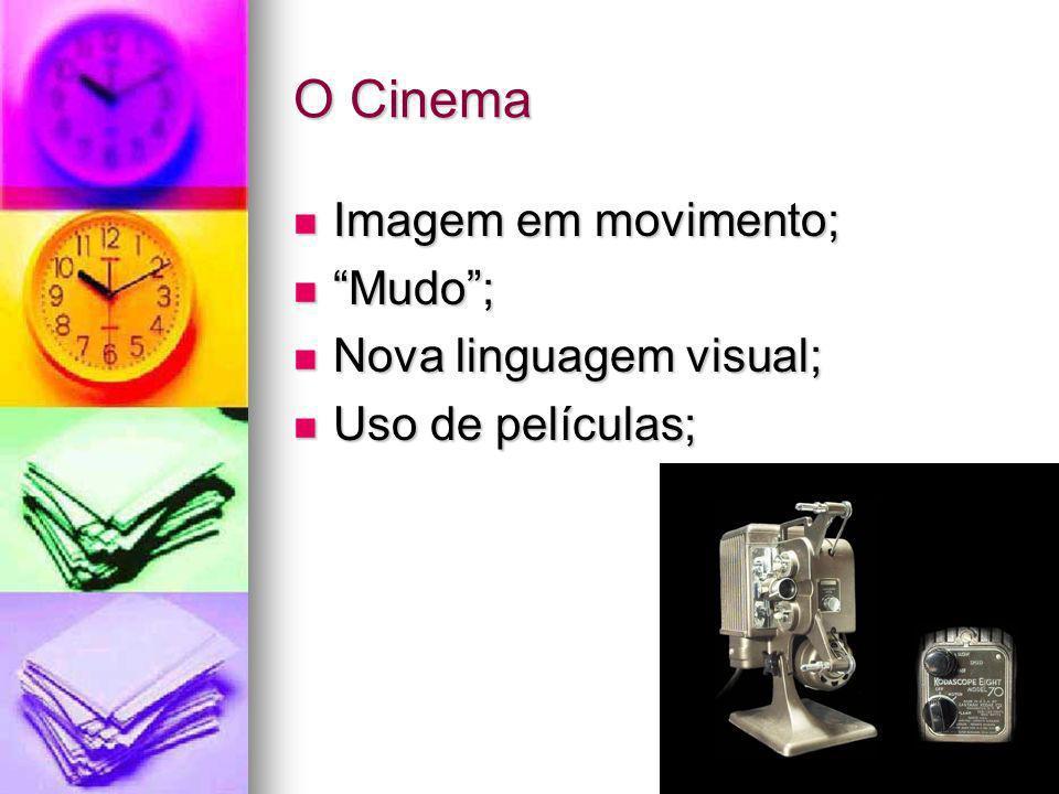 O Cinema Imagem em movimento; Imagem em movimento; Mudo; Mudo; Nova linguagem visual; Nova linguagem visual; Uso de películas; Uso de películas;