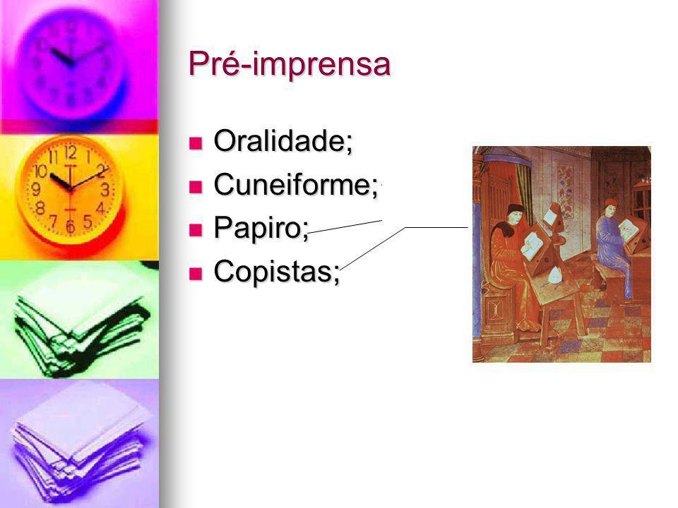 Pré-imprensa Oralidade; Oralidade; Cuneiforme; Cuneiforme; Papiro; Papiro; Copistas; Copistas;