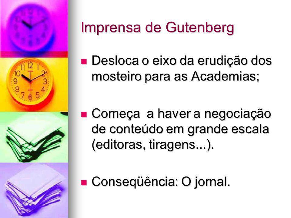 Imprensa de Gutenberg Desloca o eixo da erudição dos mosteiro para as Academias; Desloca o eixo da erudição dos mosteiro para as Academias; Começa a h