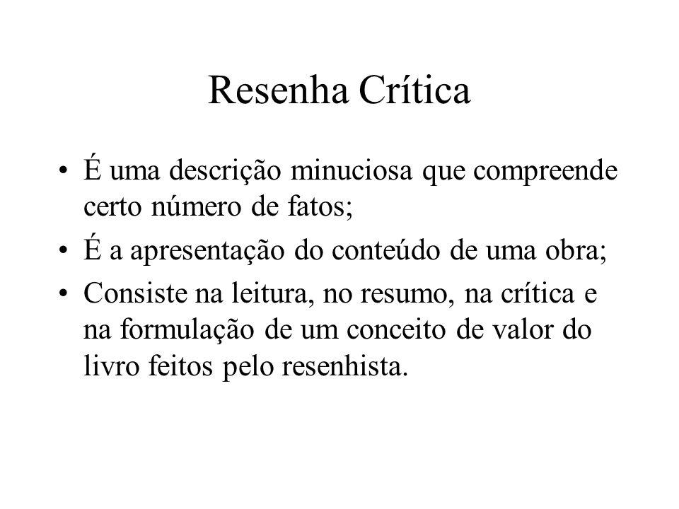 Resenha Crítica É uma descrição minuciosa que compreende certo número de fatos; É a apresentação do conteúdo de uma obra; Consiste na leitura, no resu
