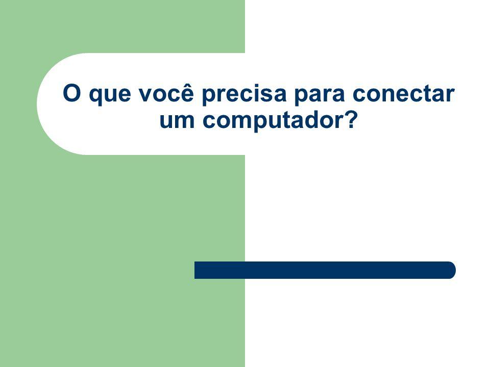 O que você precisa para conectar um computador?