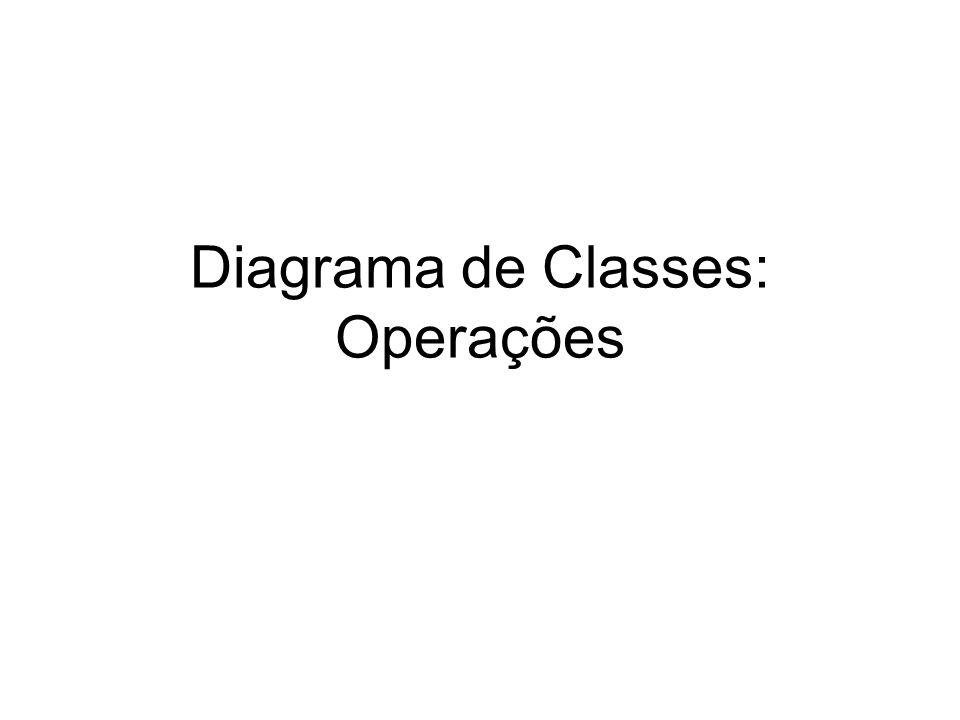 Diagrama de Classes: Operações