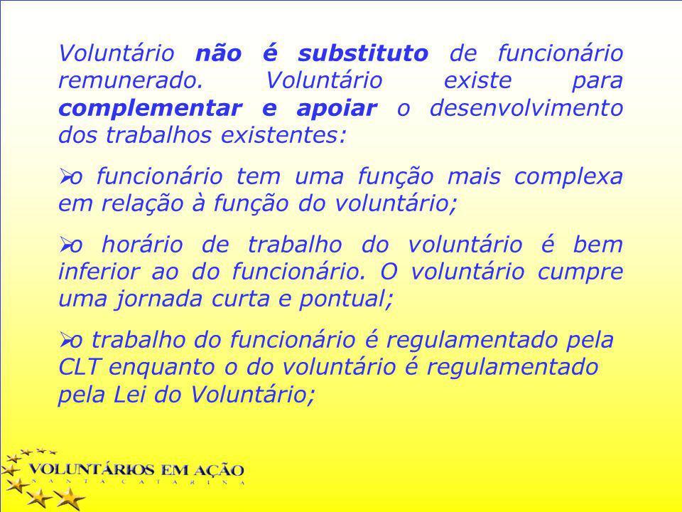 Voluntário não é substituto de funcionário remunerado. Voluntário existe para complementar e apoiar o desenvolvimento dos trabalhos existentes: o func