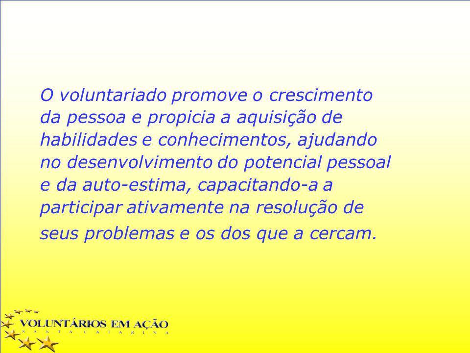 O voluntariado promove o crescimento da pessoa e propicia a aquisição de habilidades e conhecimentos, ajudando no desenvolvimento do potencial pessoal