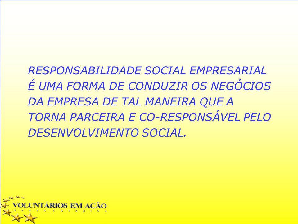 RESPONSABILIDADE SOCIAL EMPRESARIAL É UMA FORMA DE CONDUZIR OS NEGÓCIOS DA EMPRESA DE TAL MANEIRA QUE A TORNA PARCEIRA E CO-RESPONSÁVEL PELO DESENVOLV