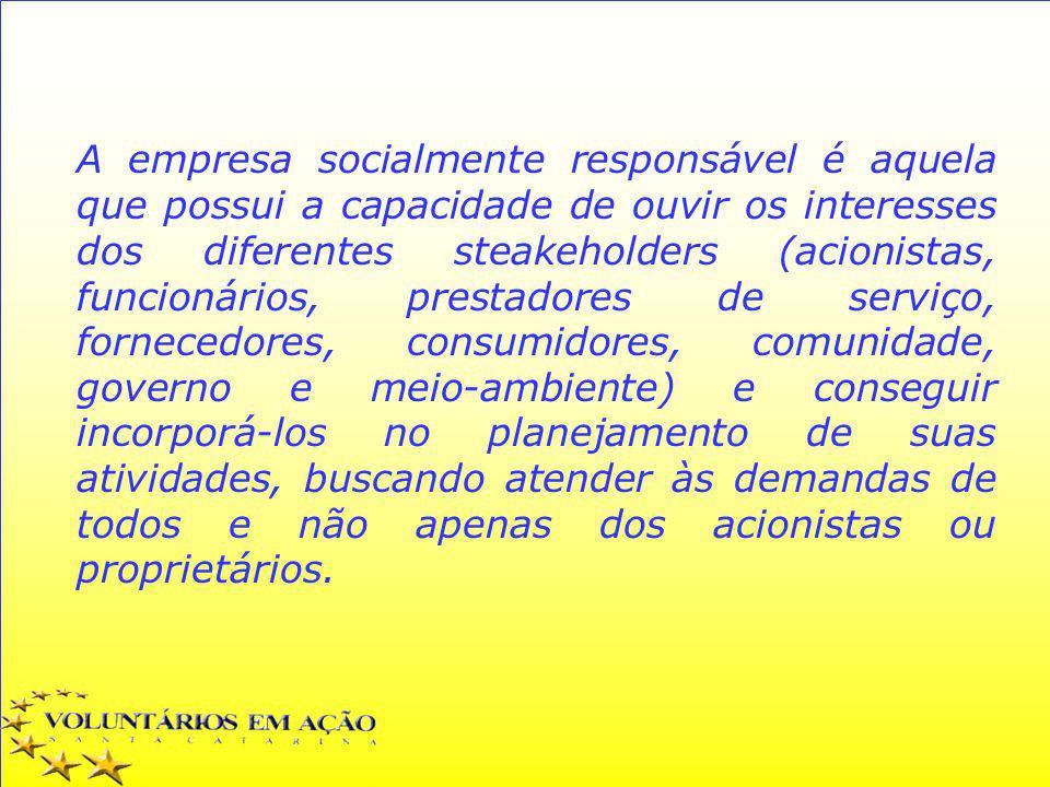 A empresa socialmente responsável é aquela que possui a capacidade de ouvir os interesses dos diferentes steakeholders (acionistas, funcionários, pres