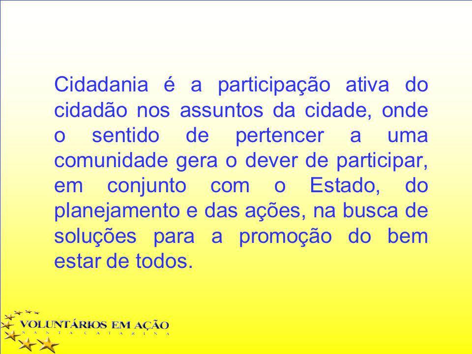 Cidadania é a participação ativa do cidadão nos assuntos da cidade, onde o sentido de pertencer a uma comunidade gera o dever de participar, em conjun