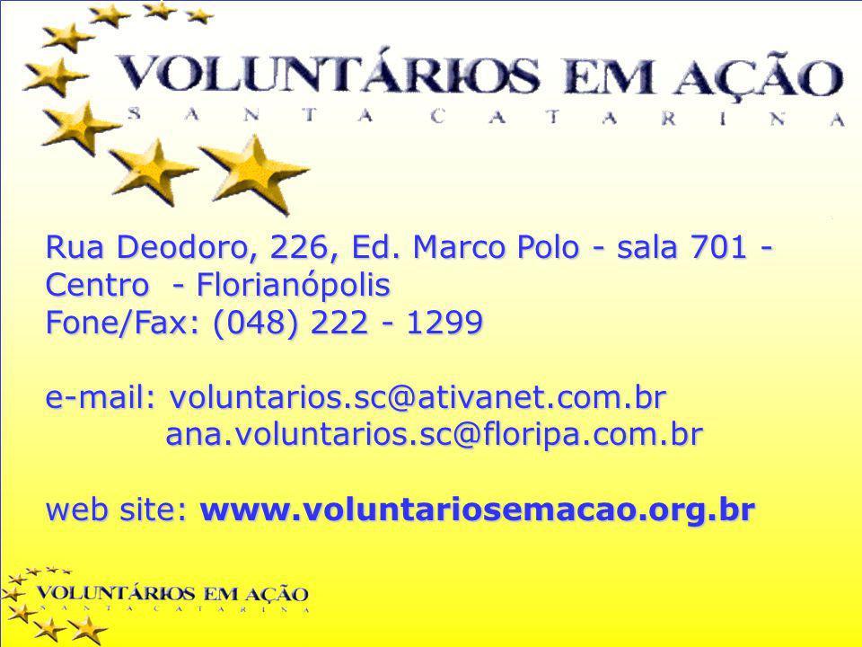 Rua Deodoro, 226, Ed. Marco Polo - sala 701 - Centro - Florianópolis Fone/Fax: (048) 222 - 1299 e-mail: voluntarios.sc@ativanet.com.br ana.voluntarios