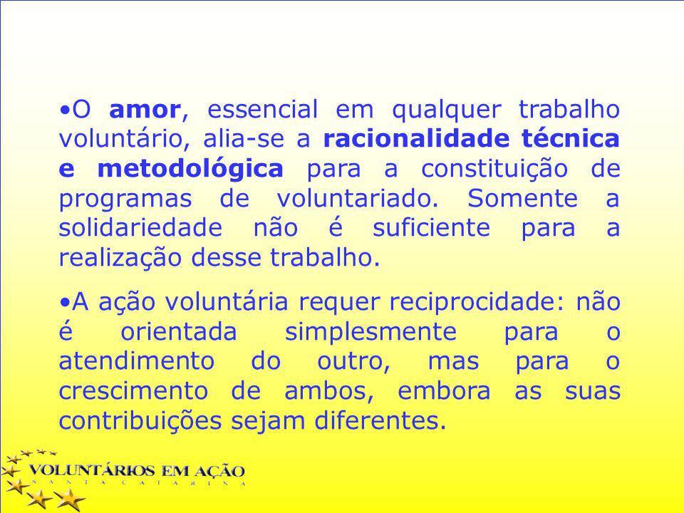 O amor, essencial em qualquer trabalho voluntário, alia-se a racionalidade técnica e metodológica para a constituição de programas de voluntariado. So