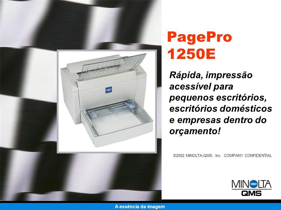 A essência da imagem ©2002 MINOLTA-QMS, Inc. COMPANY CONFIDENTIAL PagePro 1250E Rápida, impressão acessível para pequenos escritórios, escritórios dom