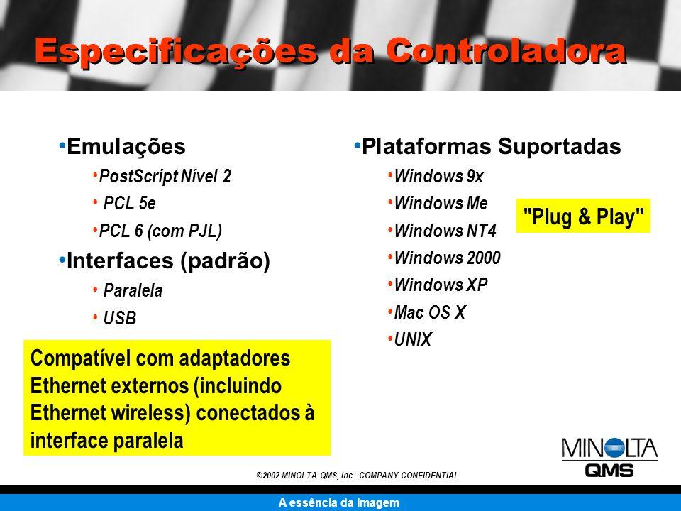 A essência da imagem ©2002 MINOLTA-QMS, Inc. COMPANY CONFIDENTIAL Especificações da Controladora Emulações PostScript Nível 2 PCL 5e PCL 6 (com PJL) I