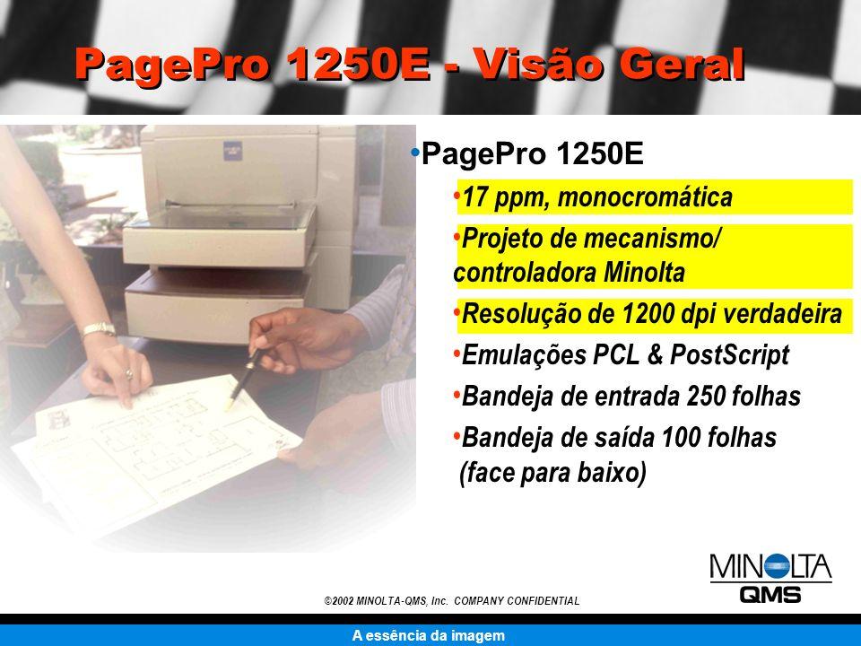 A essência da imagem ©2002 MINOLTA-QMS, Inc. COMPANY CONFIDENTIAL PagePro 1250E - Visão Geral PagePro 1250E 17 ppm, monocromática Projeto de mecanismo