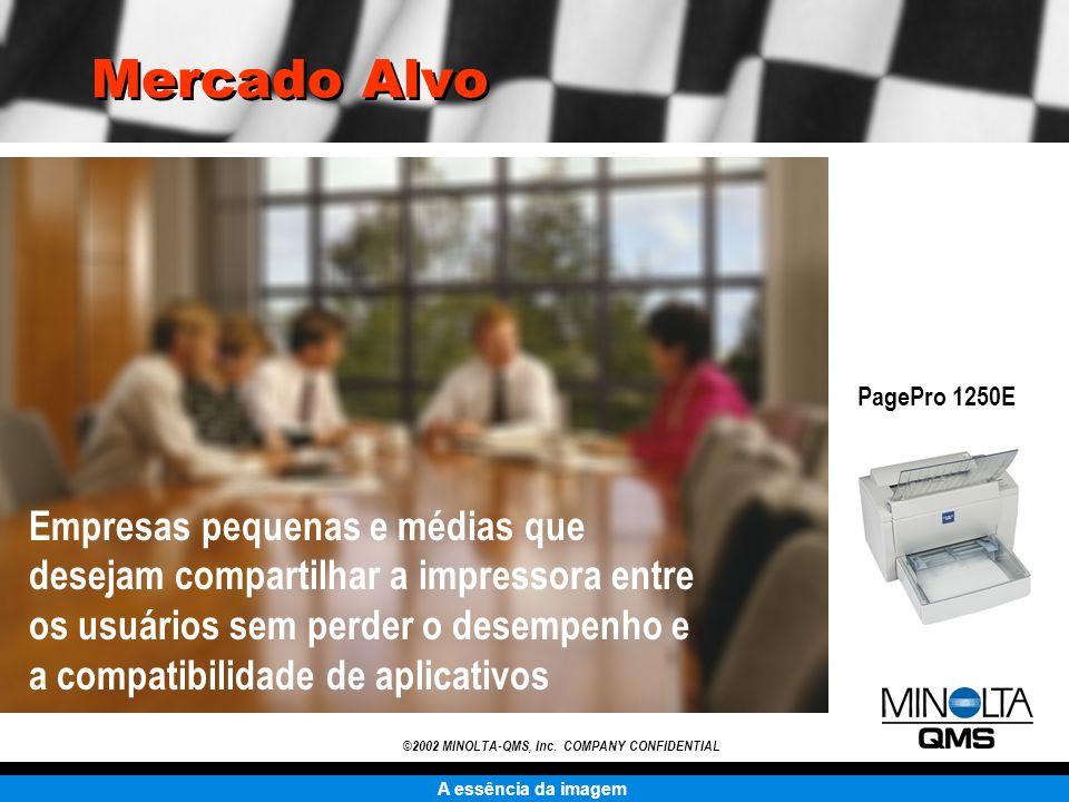 A essência da imagem ©2002 MINOLTA-QMS, Inc. COMPANY CONFIDENTIAL Mercado Alvo Empresas pequenas e médias que desejam compartilhar a impressora entre