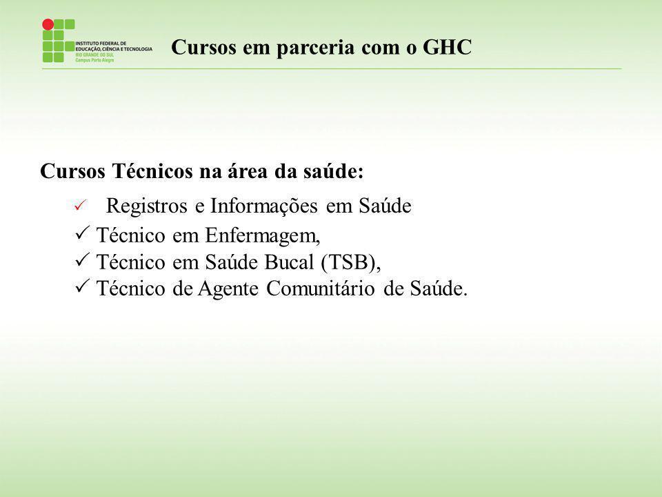 Cursos Técnicos na área da saúde: Registros e Informações em Saúde Cursos em parceria com o GHC Técnico em Enfermagem, Técnico em Saúde Bucal (TSB), T