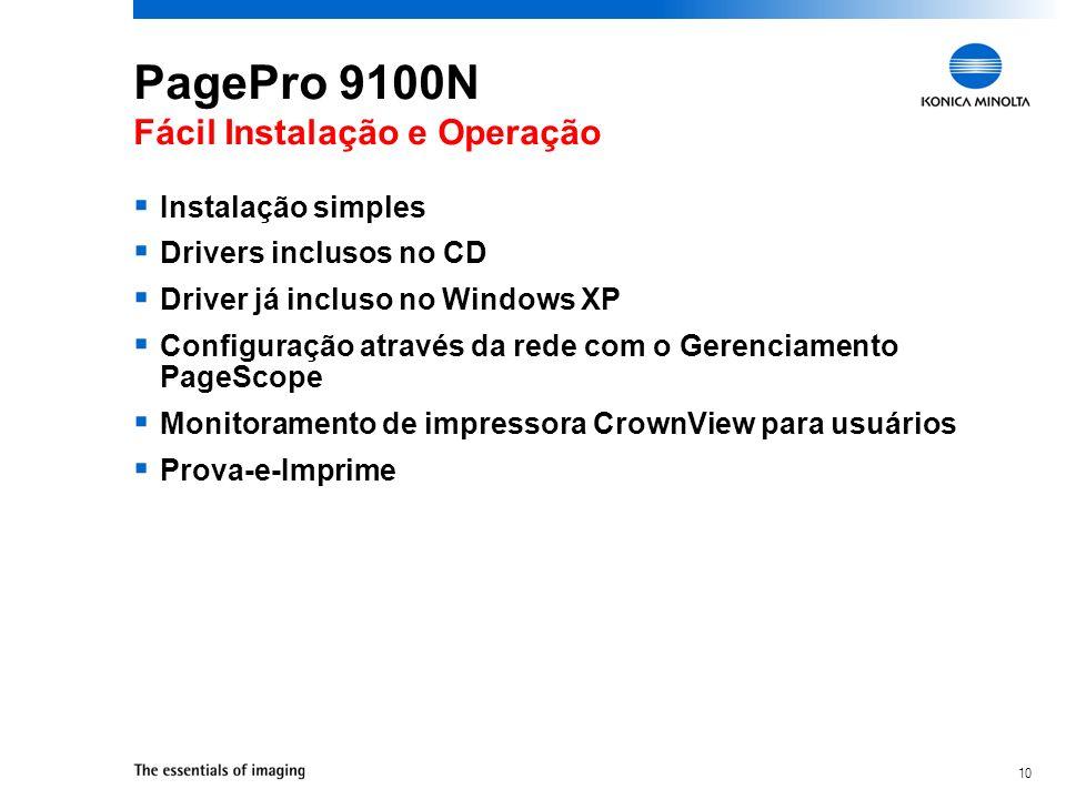 10 PagePro 9100N Fácil Instalação e Operação Instalação simples Drivers inclusos no CD Driver já incluso no Windows XP Configuração através da rede co