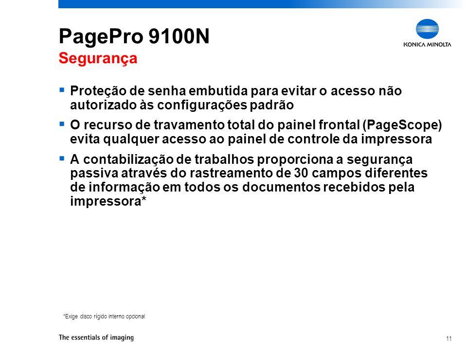 11 PagePro 9100N Segurança Proteção de senha embutida para evitar o acesso não autorizado às configurações padrão O recurso de travamento total do pai