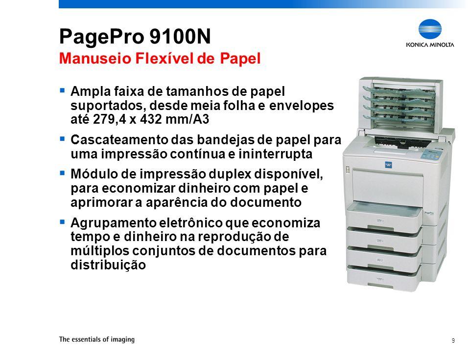 9 PagePro 9100N Manuseio Flexível de Papel Ampla faixa de tamanhos de papel suportados, desde meia folha e envelopes até 279,4 x 432 mm/A3 Cascateamen