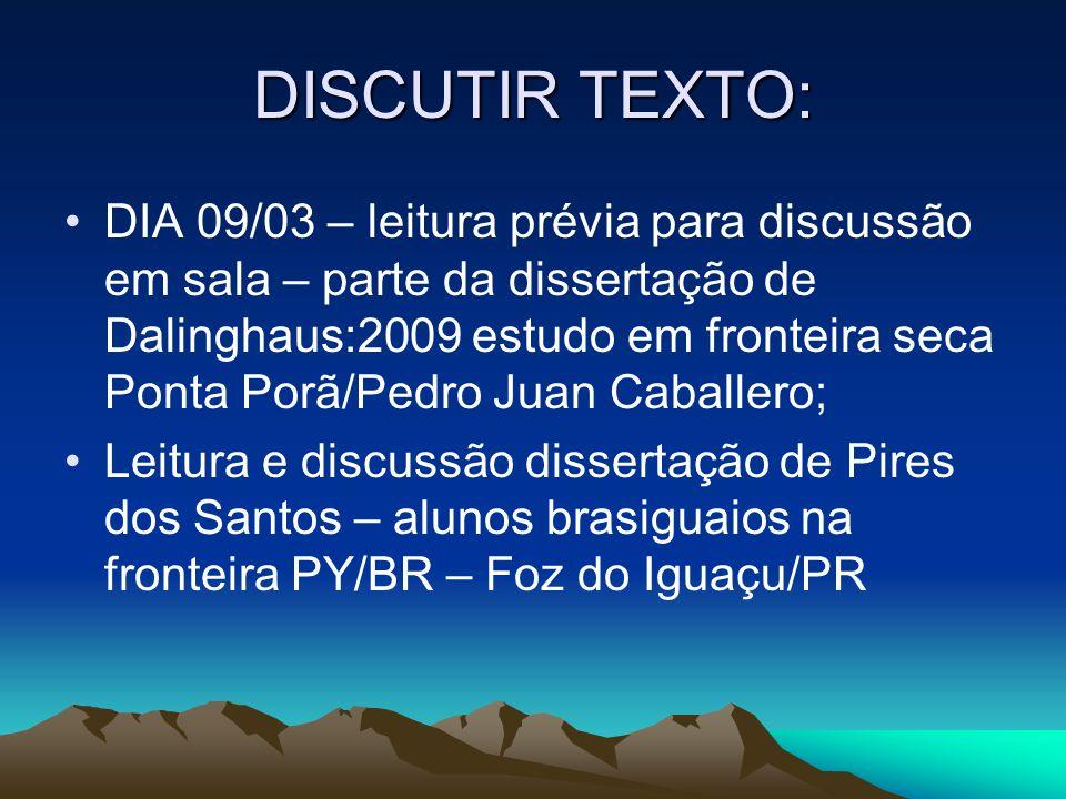 DISCUTIR TEXTO: DIA 09/03 – leitura prévia para discussão em sala – parte da dissertação de Dalinghaus:2009 estudo em fronteira seca Ponta Porã/Pedro