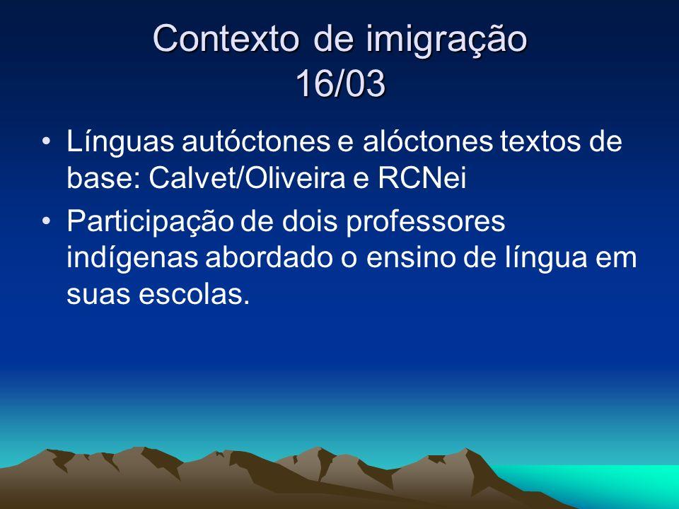 Contexto de imigração 16/03 Línguas autóctones e alóctones textos de base: Calvet/Oliveira e RCNei Participação de dois professores indígenas abordado