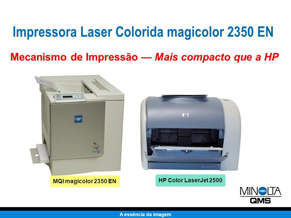 A essência da imagem HP 2500 magicolor 2350 EN O espaço em uma mesa ou em estantes em pequenos escritórios é uma vantagem A HP Color LaserJet 2500 ocupa um espaço 23% maior que a magicolor 2350 EN Impressora Laser Colorida magicolor 2350 EN Mecanismo de Impressão Mais compacto que a HP