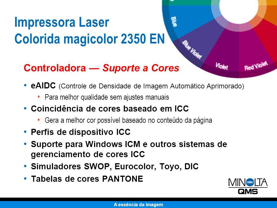 A essência da imagem Manuseio de Papel Duplex automático (opcional) Bandeja de entrada 200 folhas Compartimento de saída 200 folhas Alimentador 500 folhas (opcional) Impressora Laser Colorida magicolor 2350 EN