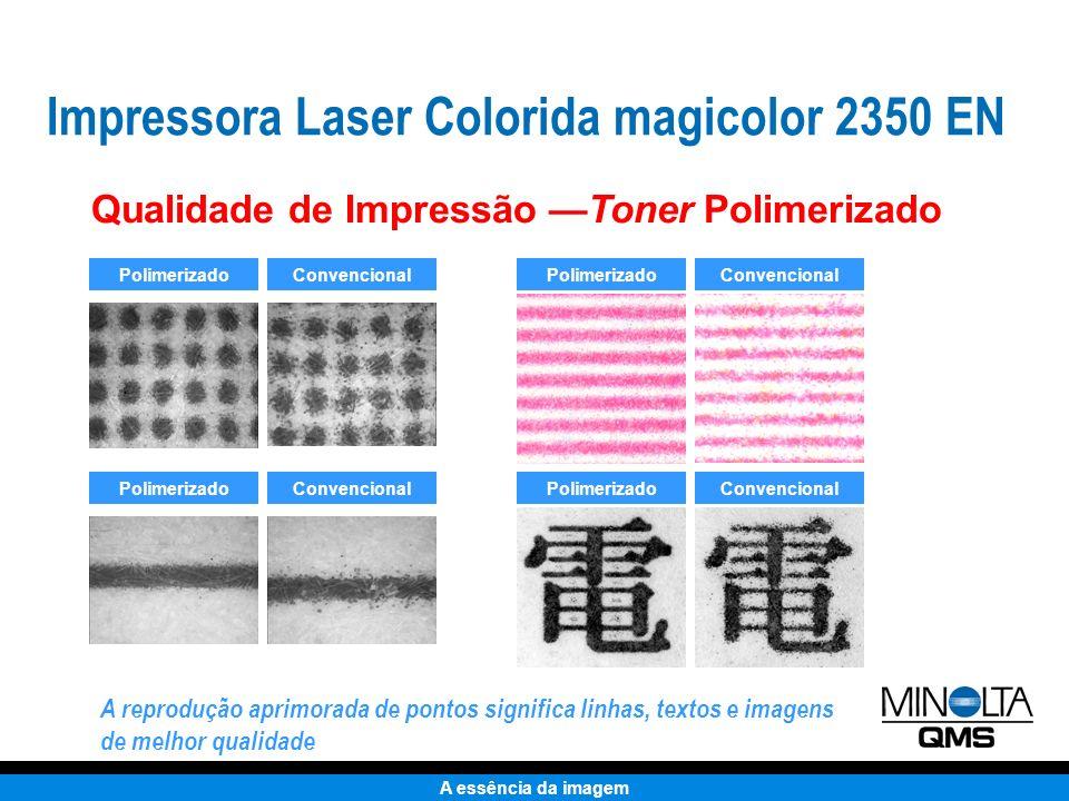 A essência da imagem Cartuchos de Toner Ciano, Magenta, Amarelo, Preto Capacidade padrão: 1.500 impressões com 5% (CMY) Alta capacidade: 4.500 impressões com 5% (CMYK) Mais OPC: até 45.000 páginas monocromáticas ou 11.250 páginas coloridas Cartucho de toner refugado: 25.000 páginas Suprimentos Toner codificado por cor para fácil reposição Impressora Laser Colorida magicolor 2350 EN