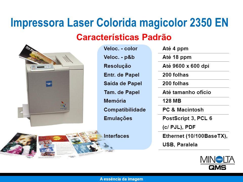 A essência da imagem Alimentador 500 folhas Duplex automático IDE 16 GB interno Até 384 MB Suporte para 802.11B & Bluetooth wireless padrão Recursos Opcionais Entrada de Papel Manuseio de Papel Disco Rígido Memória Interfaces Impressora Laser Colorida magicolor 2350 EN