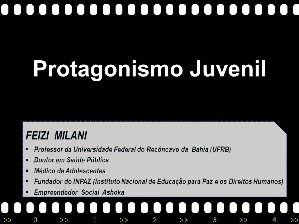 >>0 >>1 >> 2 >> 3 >> 4 >> Protagonismo Juvenil FEIZI MILANI Professor da Universidade Federal do Recôncavo da Bahia (UFRB) Doutor em Saúde Pública Méd