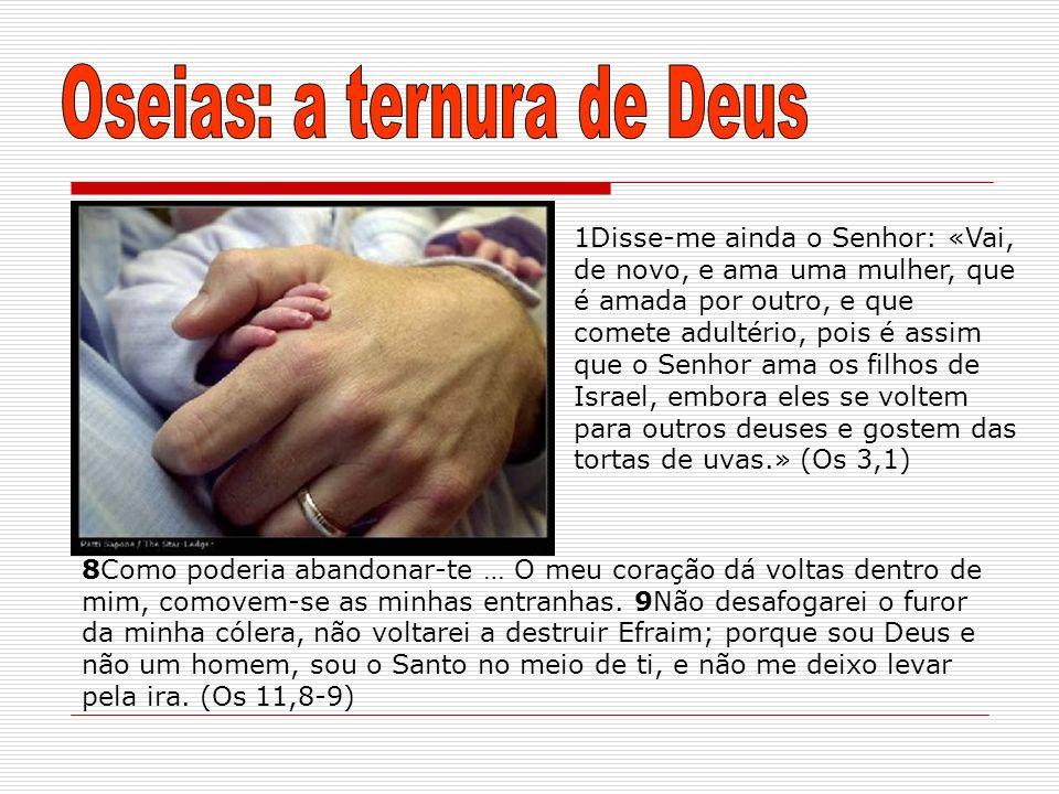1Disse-me ainda o Senhor: «Vai, de novo, e ama uma mulher, que é amada por outro, e que comete adultério, pois é assim que o Senhor ama os filhos de I