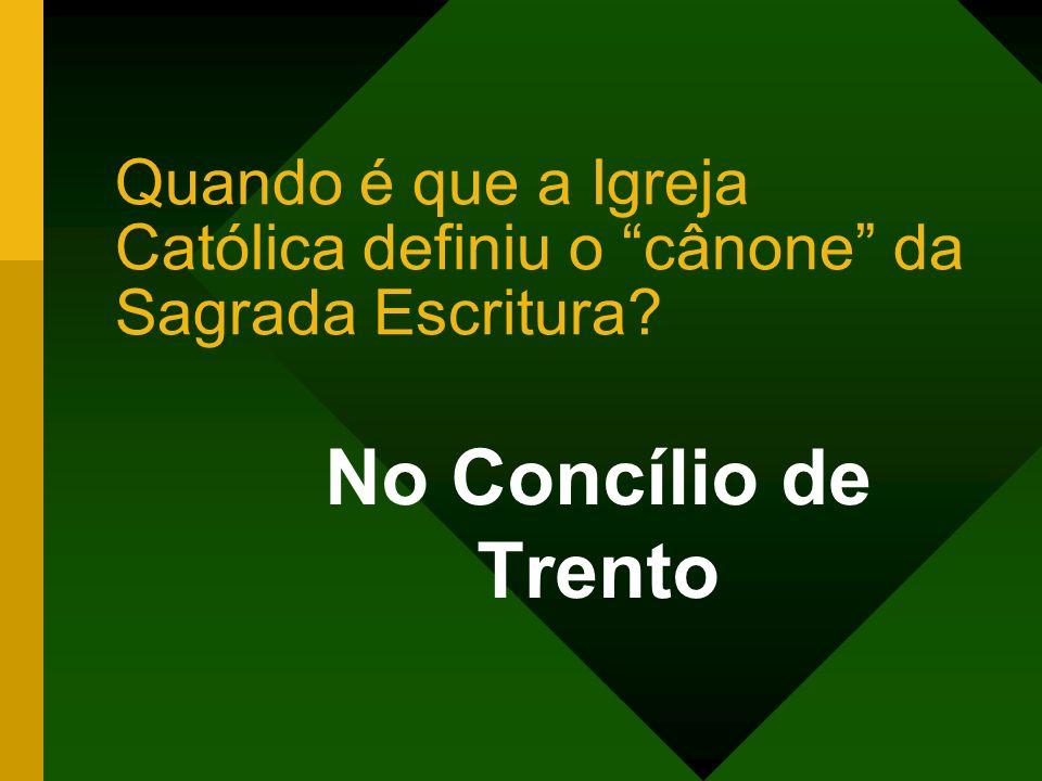 Quando é que a Igreja Católica definiu o cânone da Sagrada Escritura? No Concílio de Trento