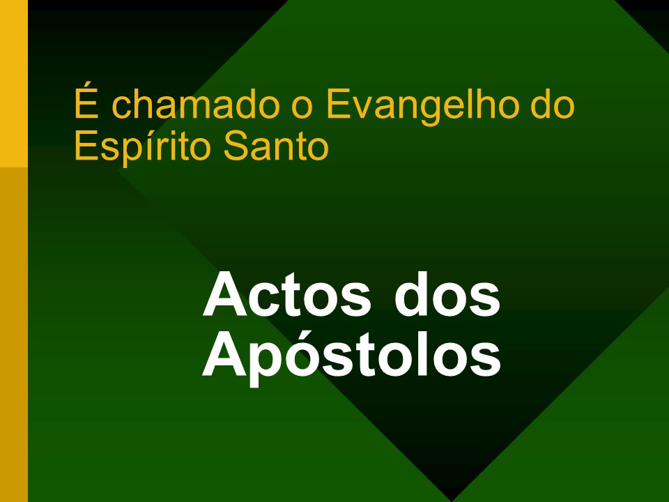 É chamado o Evangelho do Espírito Santo Actos dos Apóstolos