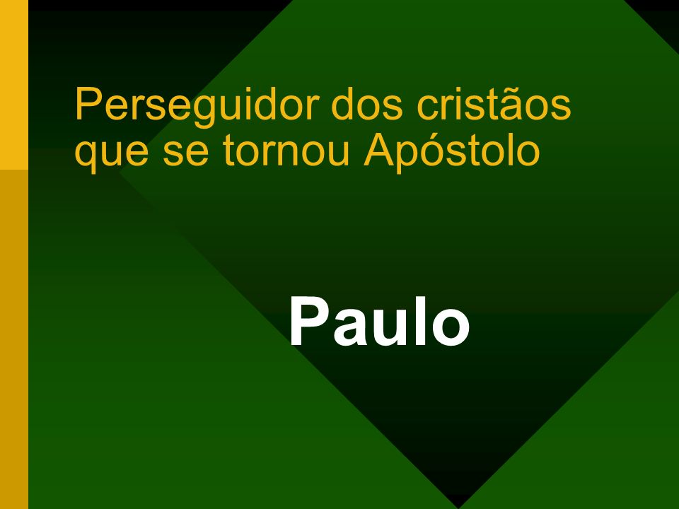 Perseguidor dos cristãos que se tornou Apóstolo Paulo