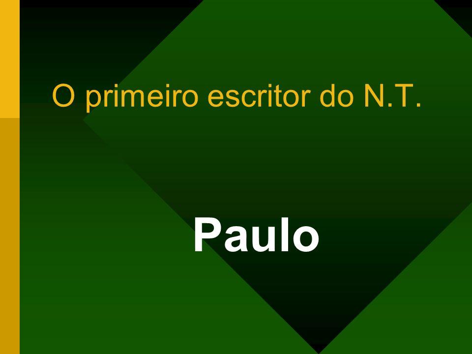 O primeiro escritor do N.T. Paulo