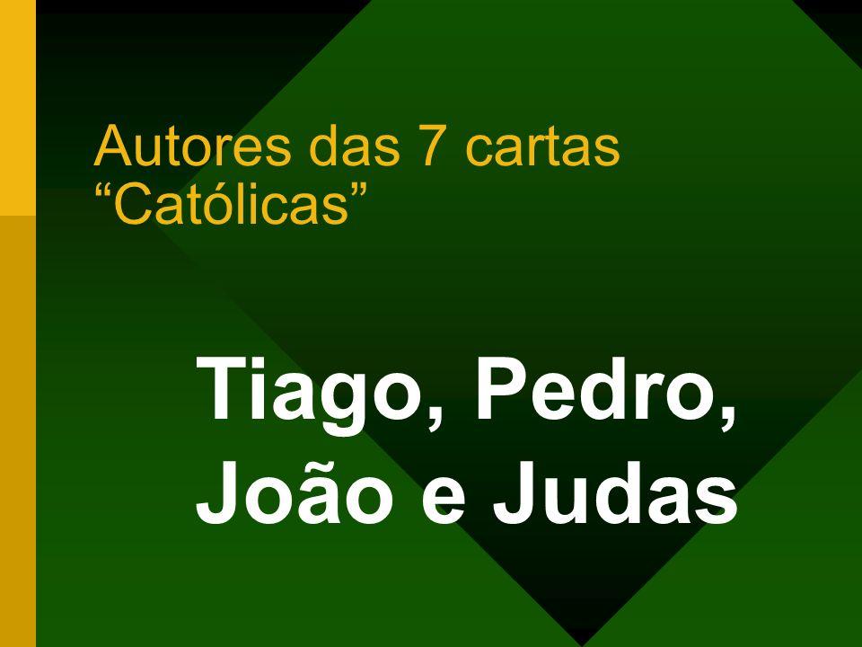 Autores das 7 cartas Católicas Tiago, Pedro, João e Judas