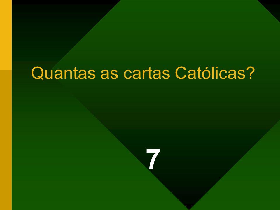 Quantas as cartas Católicas? 7