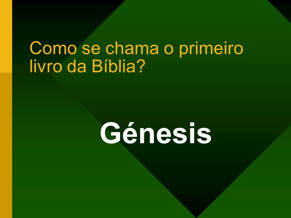 Como se chama o primeiro livro da Bíblia? Génesis