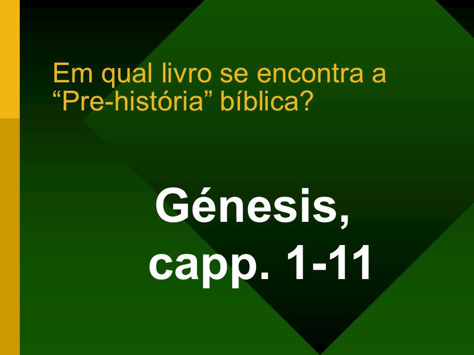 Génesis, capp. 1-11 Em qual livro se encontra a Pre-história bíblica?