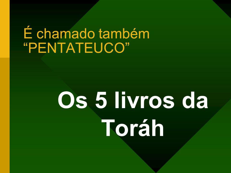 É chamado também PENTATEUCO Os 5 livros da Toráh
