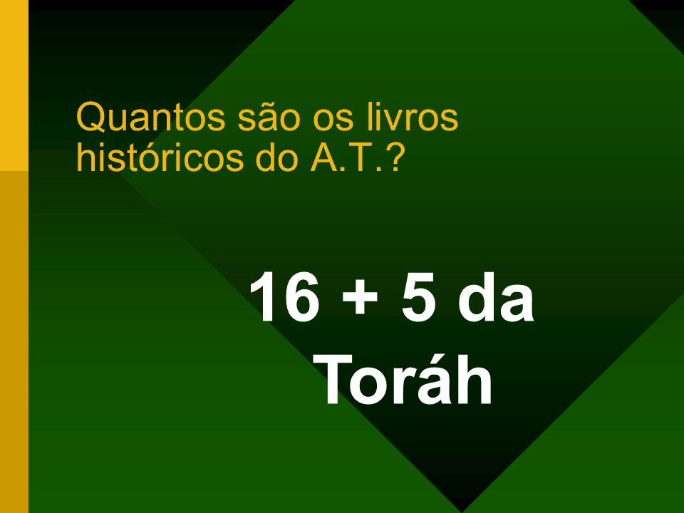 16 + 5 da Toráh Quantos são os livros históricos do A.T.?