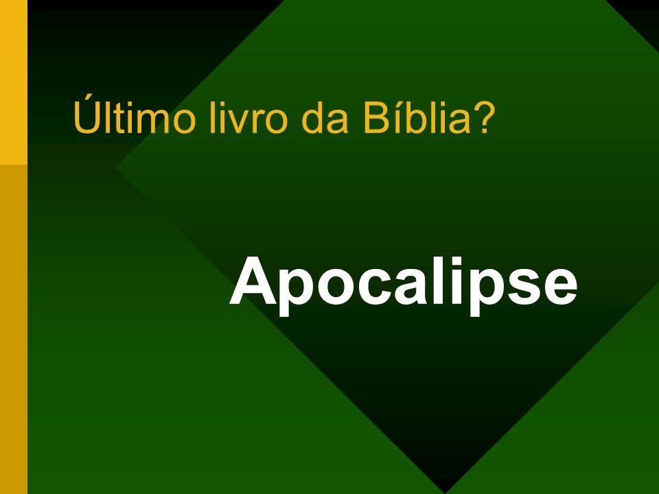 Último livro da Bíblia? Apocalipse