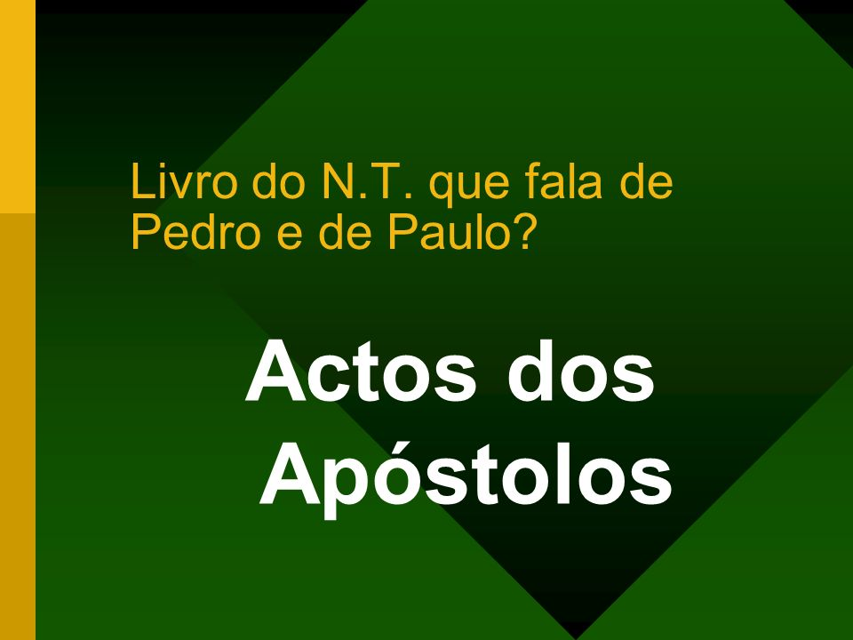 Actos dos Apóstolos Livro do N.T. que fala de Pedro e de Paulo?