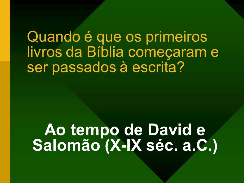 Quando é que os primeiros livros da Bíblia começaram e ser passados à escrita? Ao tempo de David e Salomão (X-IX séc. a.C.)